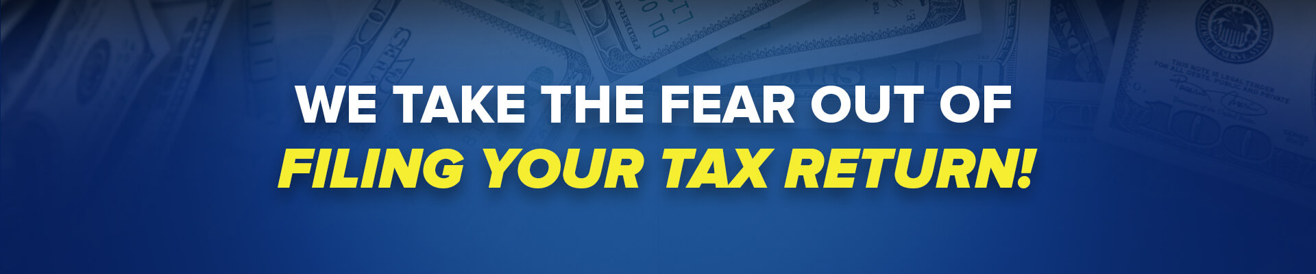 We take the fear out of filing your tax return!