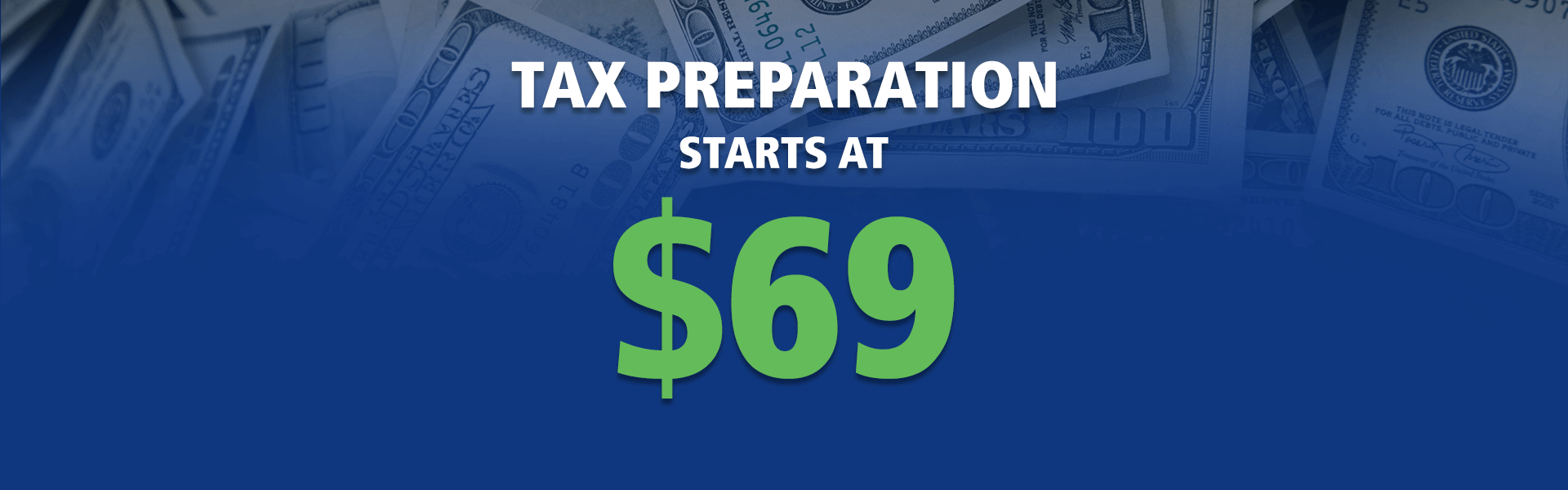 Tax Preparation starts at $69 when you file your taxes at M & M